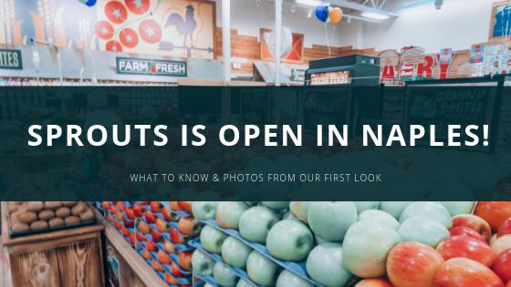 Sprouts Farmers Market open in Naples, FL!