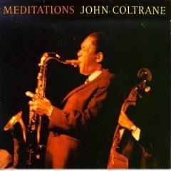 "Coltrane's ""Meditations"""