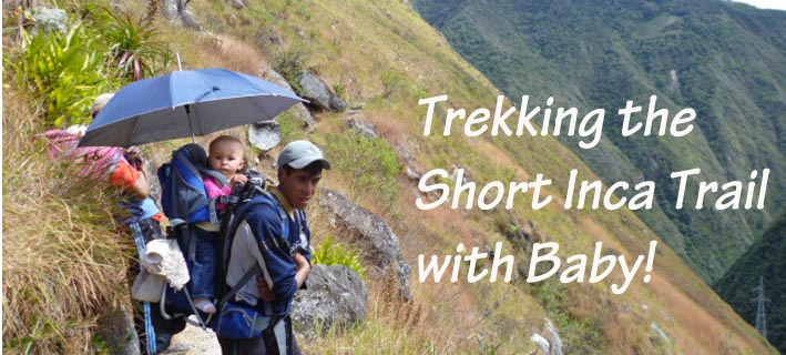 inca trail with baby, inca trek with baby, machu picchu trek with baby