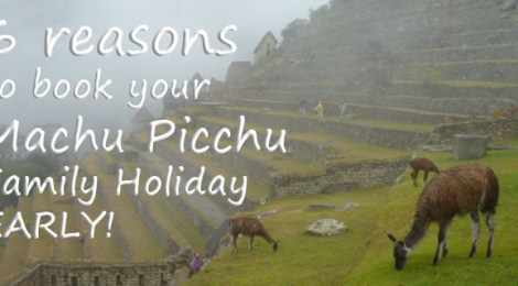 6 Reasons to book your Machu Picchu Family Holiday early, Machu Picchu with Kids, Machu Picchy travel