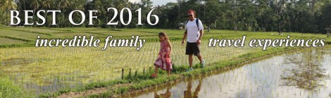 best of 2016, best of 2016 family travel experiences, incredible family travel experiences, best family travel lists,