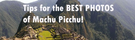 best photos of machu picchu, tips for the best photos of machu picchu, how to photograph machu picchu