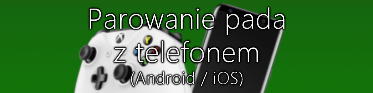 Poradnik: Jak grać padem Xbox One na telefonie? (Android / iOS)