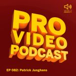Patrick Junghans:  CG and Visual Effects Supervisor – Pro Video Podcast 82
