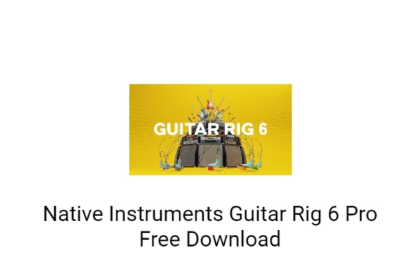Native Instruments Guitar Rig 6 Pro Free Download