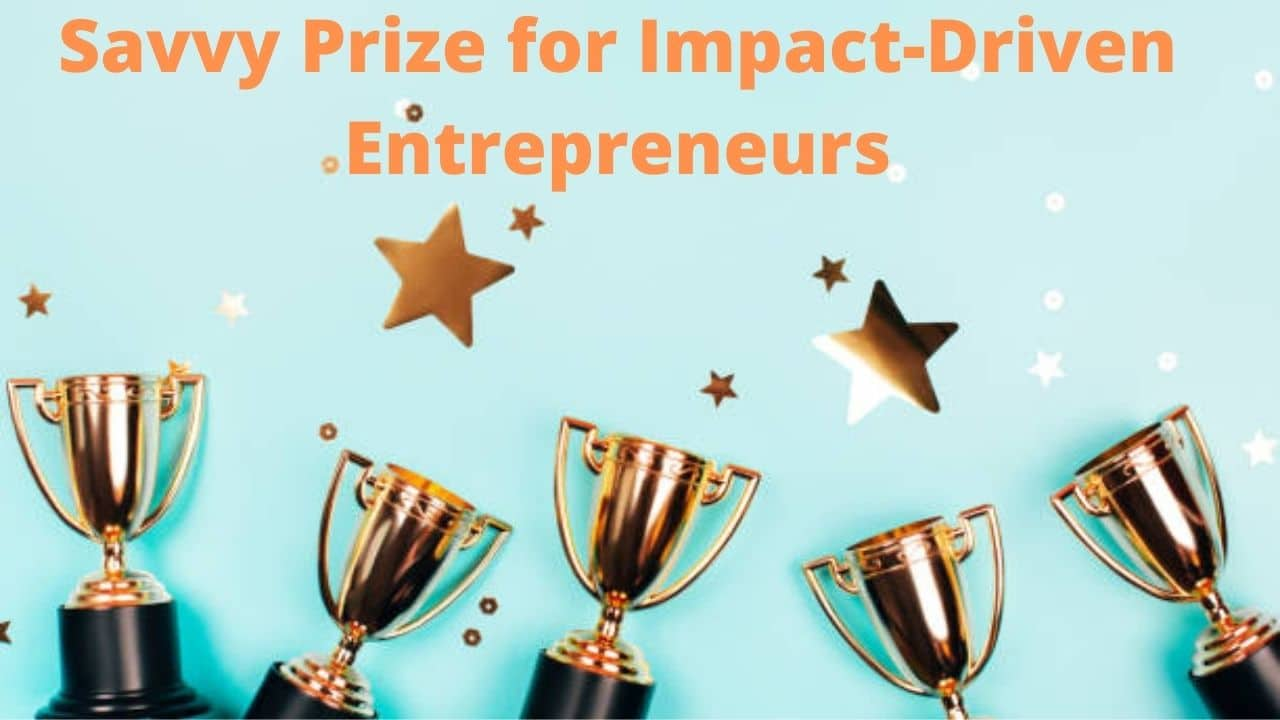 Savvy Prize for Impact-Driven Entrepreneurs   Win $3,000 Cash Prizes and Support