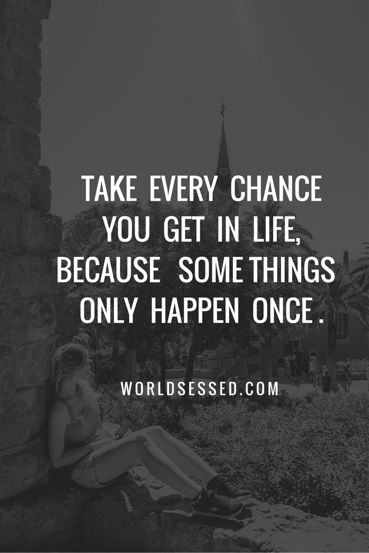 take-every-chance-you-get-in-life-because-some-things-only-happen-once
