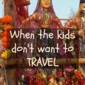 kids don't want to travel