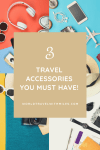 Three Travel Accessories You Must Have