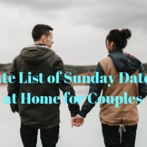 35 Ultimate List of Sunday date ideas at home for couples 5