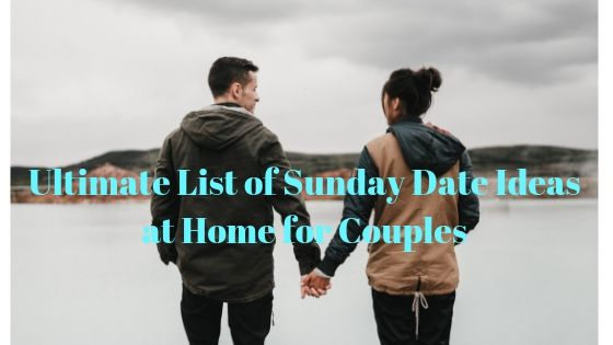 35 Ultimate List of Sunday date ideas at home for couples 1