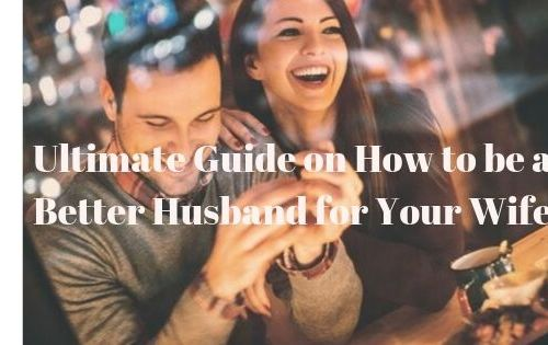 The Ultimate Guide on How to Be a Better Husband for Your Wife 6