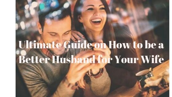 41 Ways to Be a Better Husband for Your Wife 1