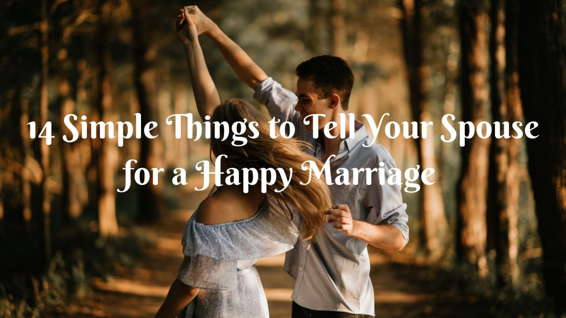 14 Simple Things to Tell Your Spouse for a Happy Marriage