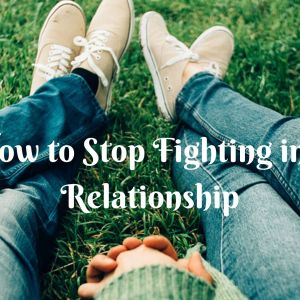 How to stop fighting in a relationship