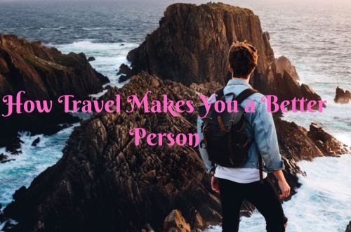 19 Amazing Ways Travel Makes You a Better Person 24
