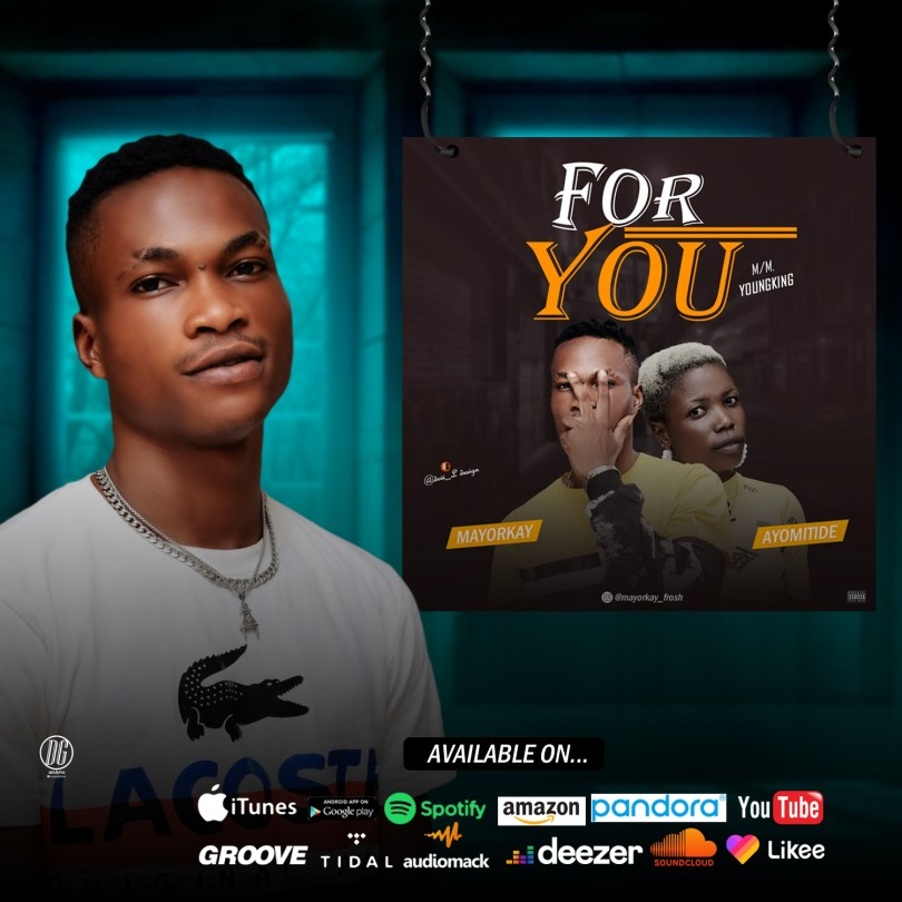 Mayorkay Ft. Ayomitide –  For You    @mayorkay_frosh @sayflexxyB