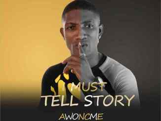 Awoncme – I Must Tell Story