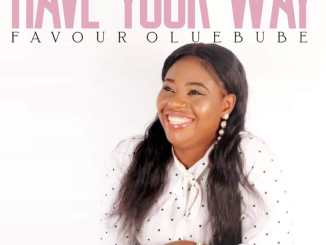 Music: Favour oluebube – Have Your Way