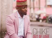 Chike – Out of Love (Audio, Video, Lyrics)