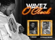 DJ Ken Gifted – Wavez O'CLock (Mix) Ft. Hypeman Richez & T Drumz