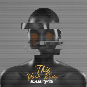 Skales – This Your Body Ft Davido
