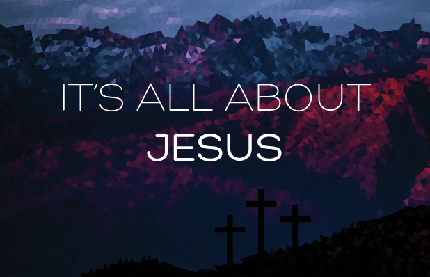 It Is All About Jesus (It Is Not About Our Desires)