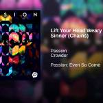 Lift Your Head Weary Sinner (Chains) – Crowder & Passion