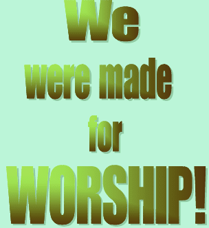 WORSHIP:  Definitions and Quotations (6/6)
