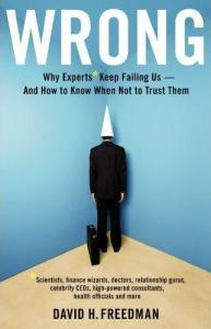 Book Recommendation: Wrong – Why Experts Keep Failing Us… By David H. Freedman