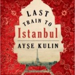 Short Book Review: Last Train to Istanbul by Ayse Kulin