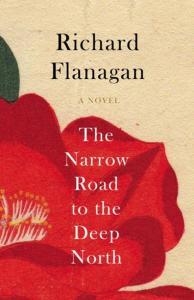 Short Book Review: The Narrow Road to the Deep North by Richard Flanagan