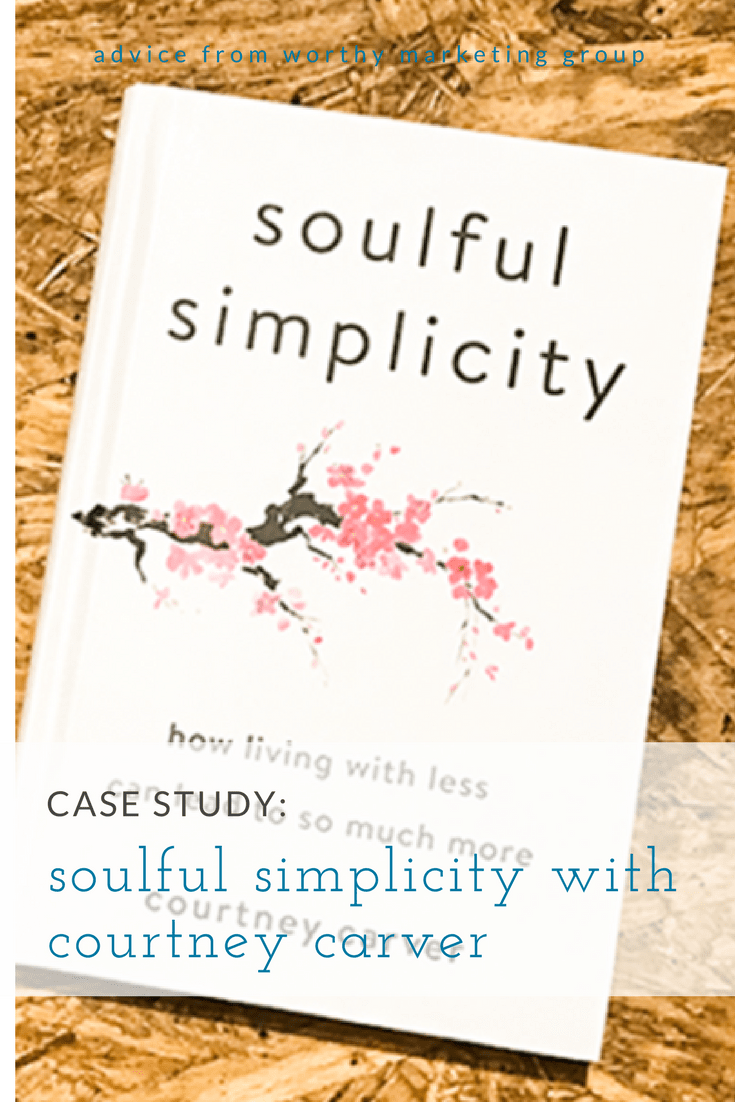 case study: Courtney Carver and Soulful Simplicity | The Worthy Marketing Blog