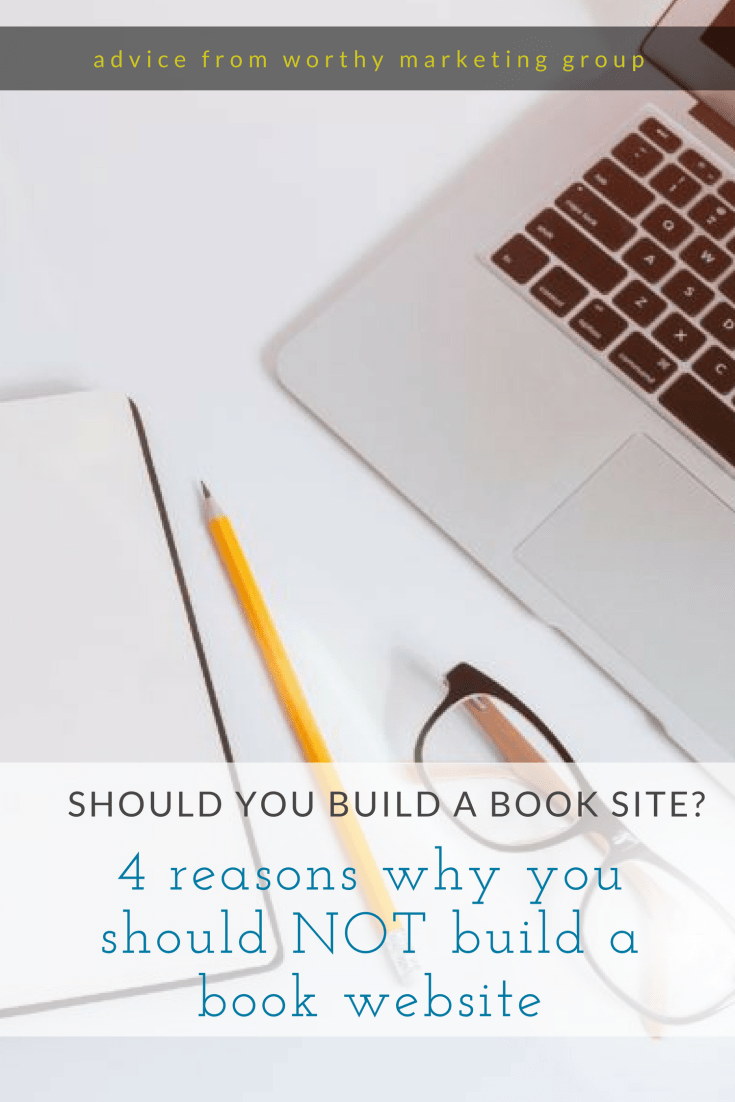 4 Reasons You Should NOT Build a Book Website | The Worthy Marketing Group Blog