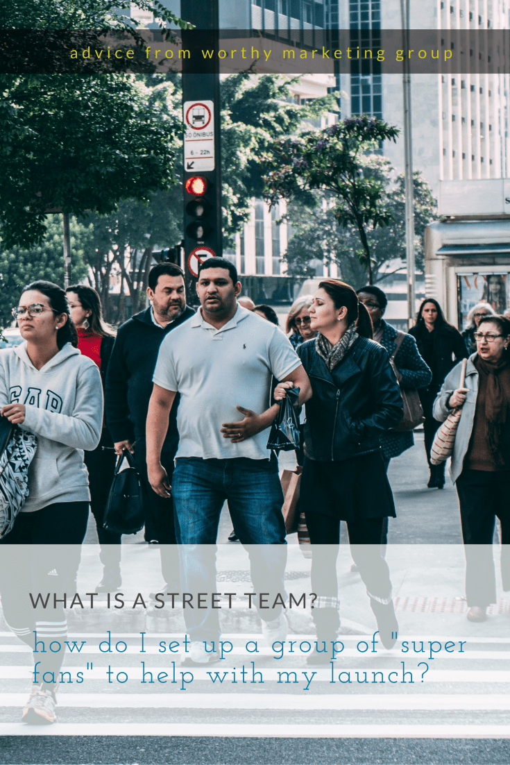 What's a Street Team? And how do I make one? What assets should I share?   The Worthy Marketing Group Blog