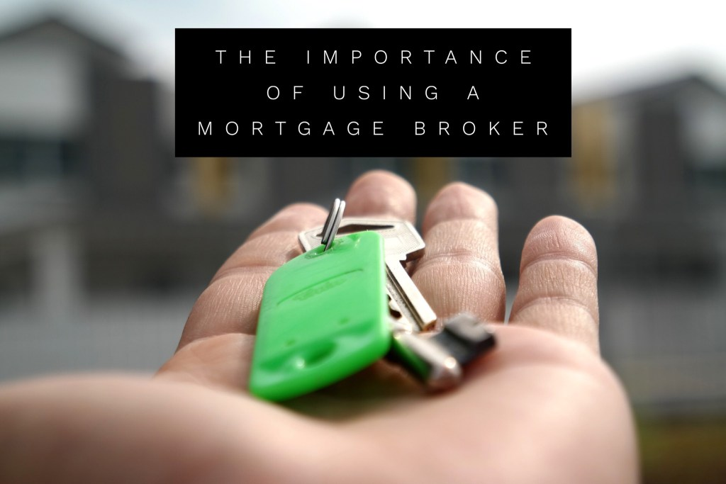 The Importance Of Using A Mortgage Broker