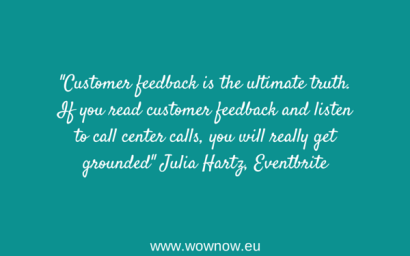 """Customer feedback is the ultimate truth. If you read customer feedback and listen to call center calls, you will really get grounded"" Julia Hartz, Eventbrite"