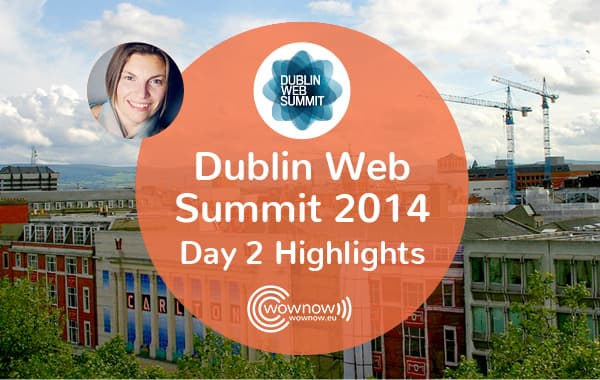 Dublin Web Summit 2014 Day 2 Highlights