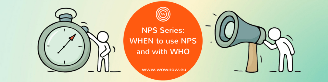 NPS Methodology Series: When to use NPS and with who