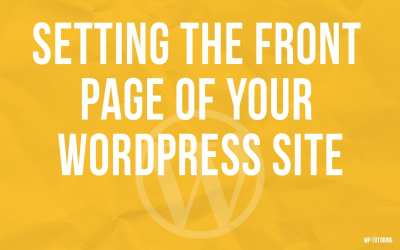Setting the Front Page of Your WordPress Site