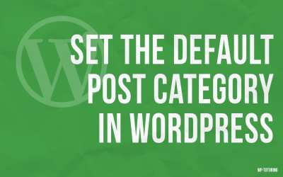 Set the Default Post Category in WordPress