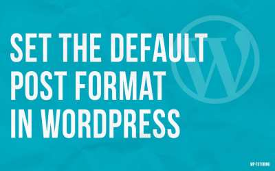 Set the Default Post Format in WordPress