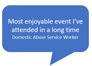 Most enjoyable event I've attended in a long time Domestic Abuse Service Worker