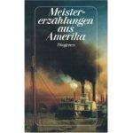 Meistererzählungen aus Amerika. Geschichten von Edgar Allan Poe bis John Irving. (Broschiert)
