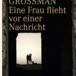 David Grossmann: Eine Frau flieht vor einer Nachricht (2011)