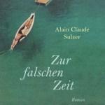 Alain Claude Sulzer: Zur falschen Zeit (2010)