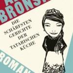 Alina Bronsky: Die schärfsten Gerichte der tatarischen Küche (2010)