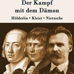 Stefan Zweig: Der Kampf mit dem Dämon: Hölderlin, Kleist, Nietzsche (1925 / 2015)
