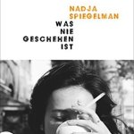 Nadja Spiegelman: Was nie geschehen ist (I'm supposed to protect you from all this 2016) (2018)