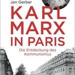 Jan Gerber: Karl Marx in Paris. Die Entdeckung des Kommunismus (2018)